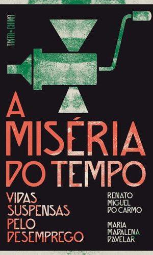 """A Miséria do Tempo""""-Renato Miguel do Carmo-Maria Madalena d'Avelar-Tinta da China-2020"""