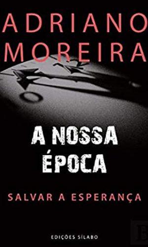 A Nossa Época - Salvar a esperança-Adriano Moreira Sílabo-2019