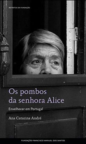 Os pombos da senhora Alice Um retrato sobre os idosos-Ana Catarina André-FFMS-2020